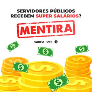 Mentira: Servidoes públicos recebem super salários