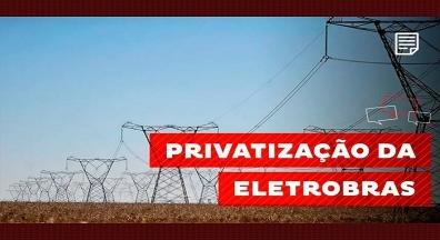 Câmara privatiza Eletrobras, criada há 50 anos como projeto de desenvolvimento