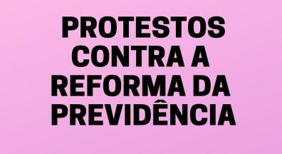 Começam os protestos contra a Reforma da Previdência