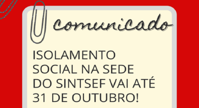 Continua o isolamento social na sede do Sintsef-CE
