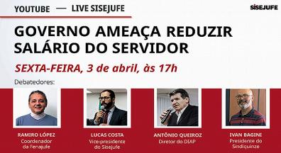 Sisejufe: Live, às 19h, debate ameaça de corte em  remuneração dos servidores