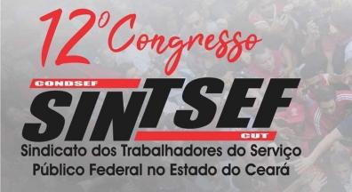Tem início hoje o 12º Congresso do Sintsef-CE